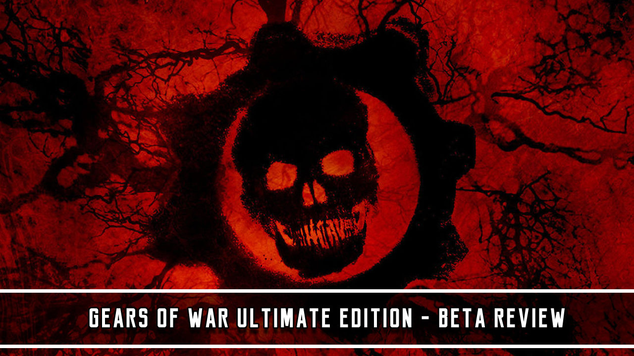 Gears Of War Ultimate Edition Beta